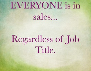 EVERYONE is in Sales… Regardless of Job Title